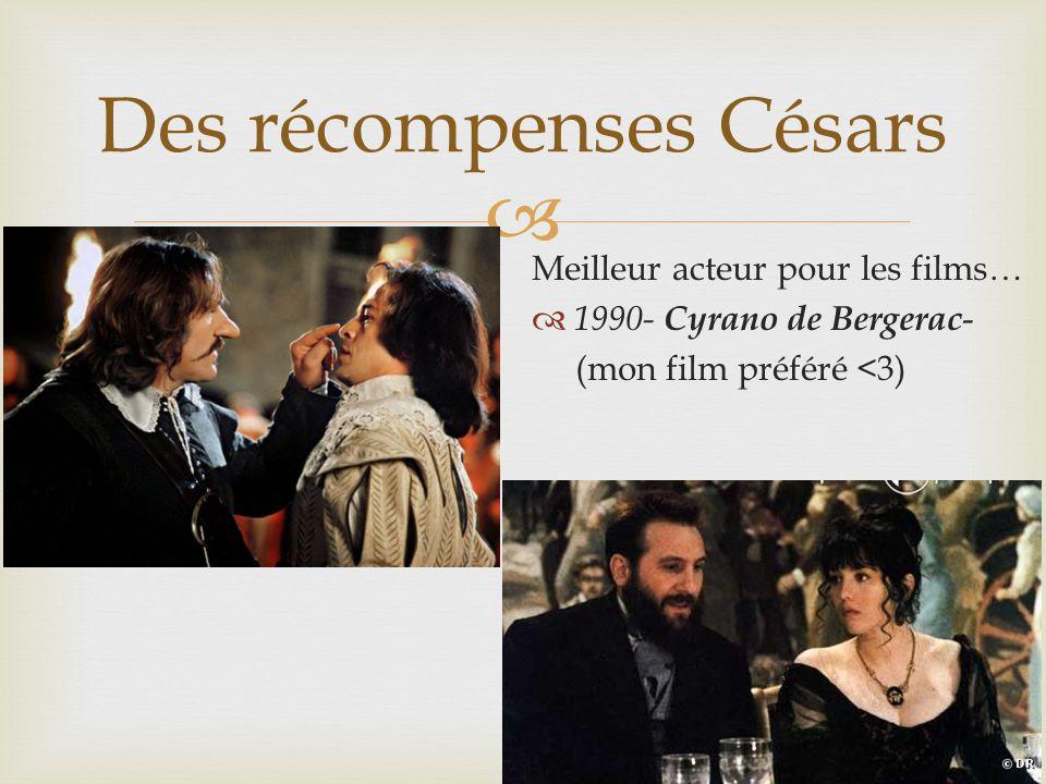 Meilleur acteur pour les films… 1990- Cyrano de Bergerac - (mon film préféré <3) Des récompenses Césars