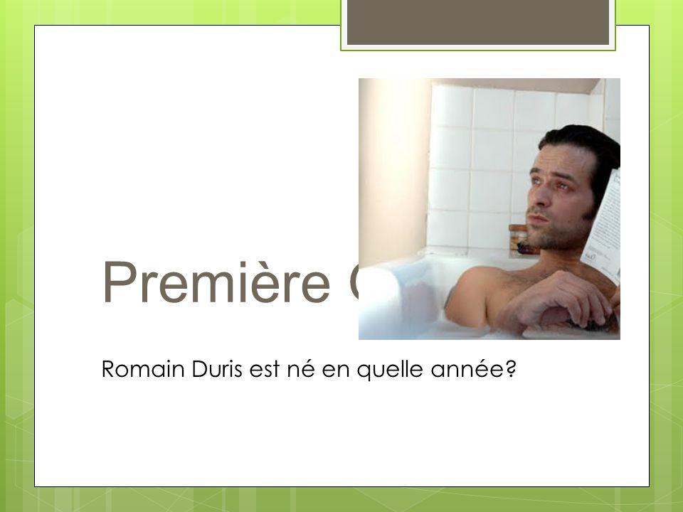 Première Question Romain Duris est né en quelle année?