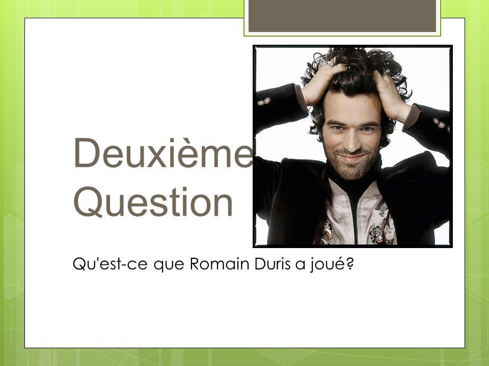 Deuxième Question Qu est-ce que Romain Duris a joué?