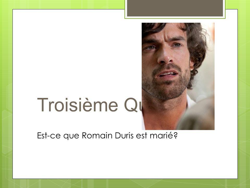 Troisième Question Est-ce que Romain Duris est marié?