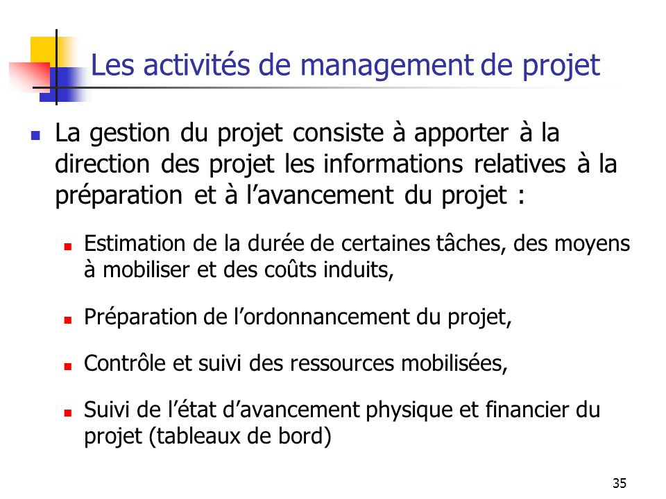 35 Les activités de management de projet La gestion du projet consiste à apporter à la direction des projet les informations relatives à la préparatio