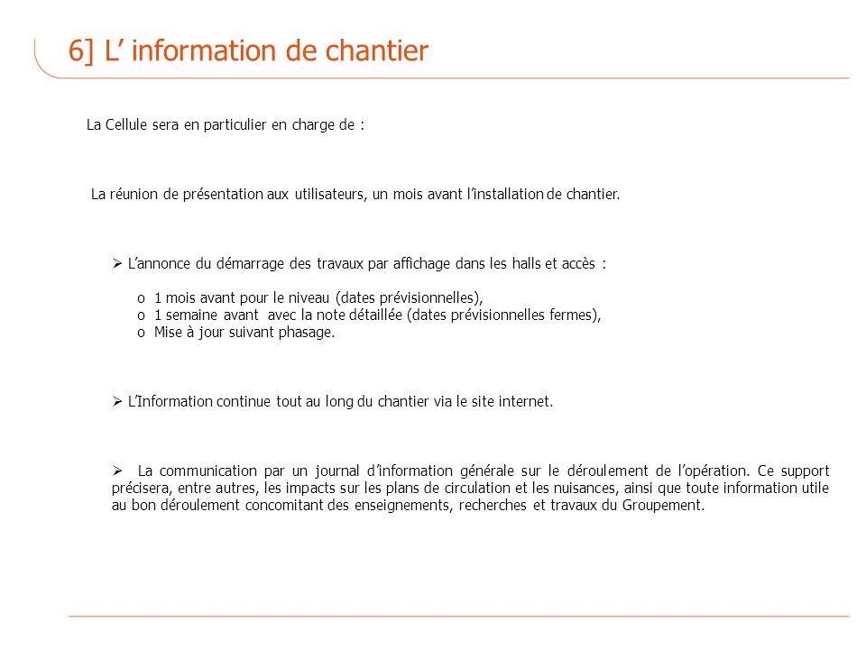6] L information de chantier La Cellule sera en particulier en charge de : La réunion de présentation aux utilisateurs, un mois avant linstallation de chantier.