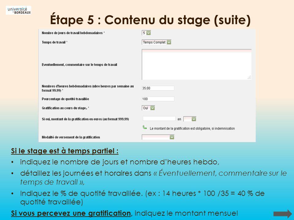 Étape 5 : Contenu du stage (suite) Si le stage est à temps partiel : indiquez le nombre de jours et nombre dheures hebdo, détaillez les journées et ho