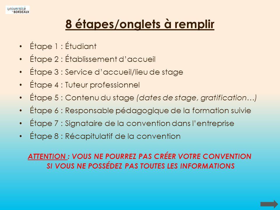 8 étapes/onglets à remplir Étape 1 : Étudiant Étape 2 : Établissement daccueil Étape 3 : Service daccueil/lieu de stage Étape 4 : Tuteur professionnel