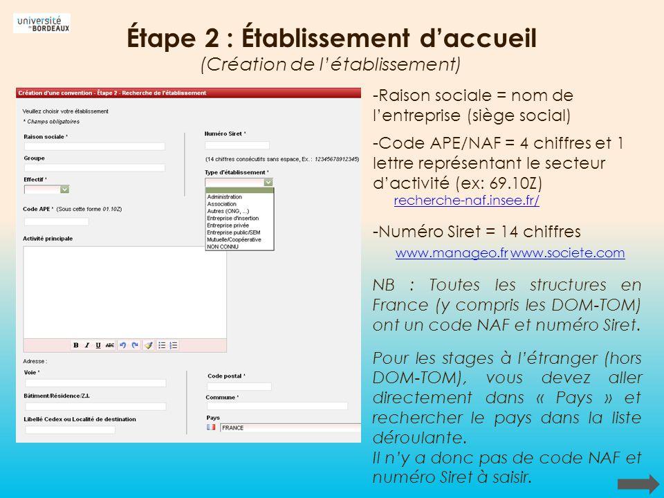 Étape 2 : Établissement daccueil (Création de létablissement) -Raison sociale = nom de lentreprise (siège social) -Code APE/NAF = 4 chiffres et 1 lett
