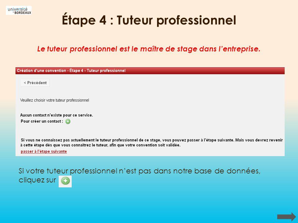 Étape 4 : Tuteur professionnel Si votre tuteur professionnel nest pas dans notre base de données, cliquez sur Le tuteur professionnel est le maître de