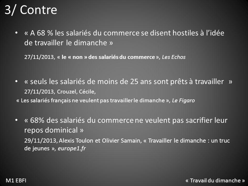 3/ Contre « A 68 % les salariés du commerce se disent hostiles à lidée de travailler le dimanche » 27/11/2013, « le «non» des salariés du commerce »,