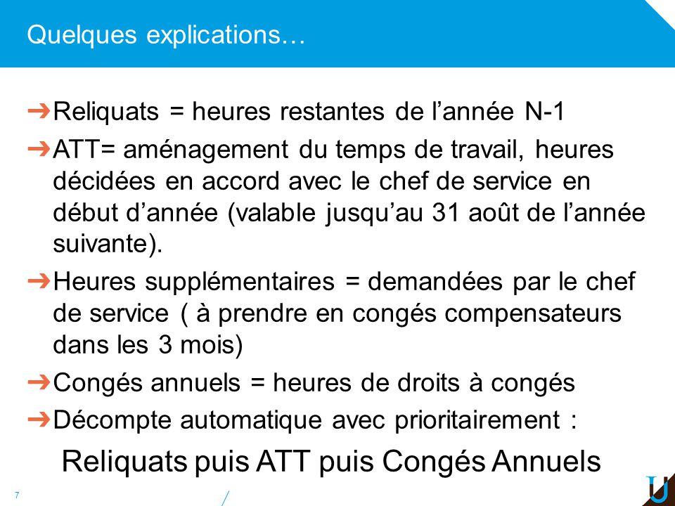 Quelques explications… Reliquats = heures restantes de lannée N-1 ATT= aménagement du temps de travail, heures décidées en accord avec le chef de serv