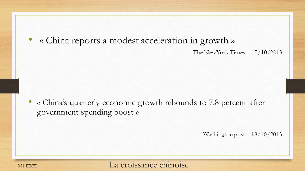 M1 EBFI La croissance chinoise « China reports a modest acceleration in growth » The NewYork Times – 17/10/2013 « Chinas quarterly economic growth reb