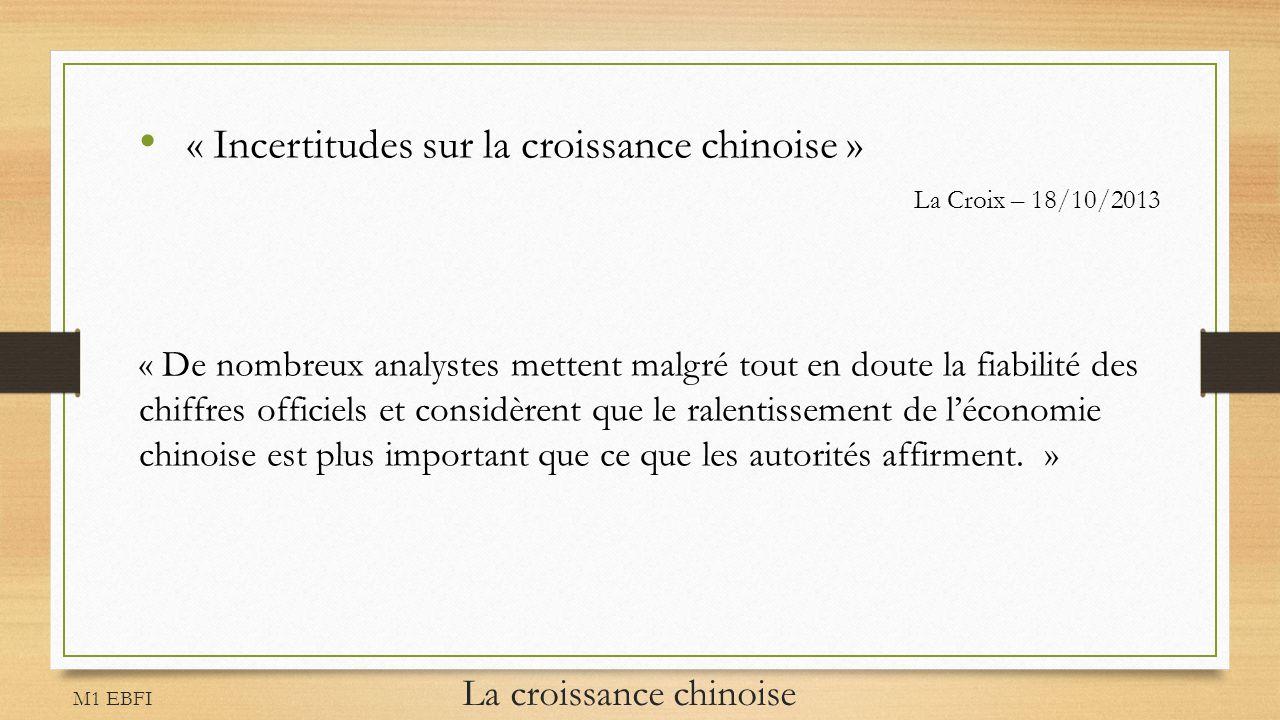 M1 EBFI La croissance chinoise « Incertitudes sur la croissance chinoise » La Croix – 18/10/2013 « De nombreux analystes mettent malgré tout en doute