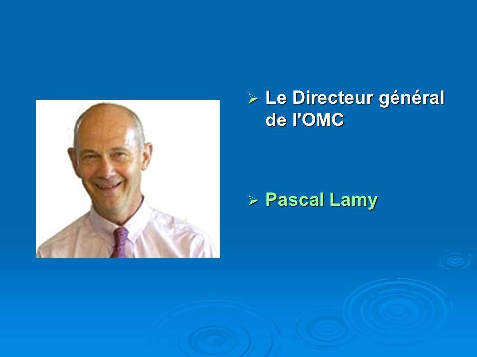 Le Directeur général de l'OMC Le Directeur général de l'OMC Pascal Lamy Pascal Lamy