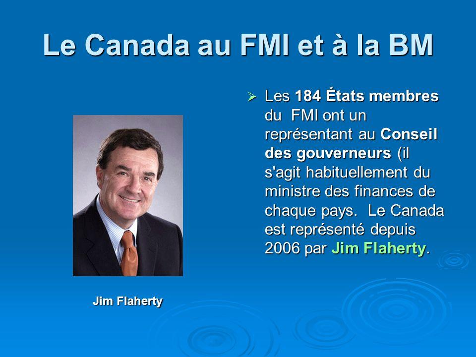 Le Canada au FMI et à la BM Les 184 États membres du FMI ont un représentant au Conseil des gouverneurs (il s'agit habituellement du ministre des fina