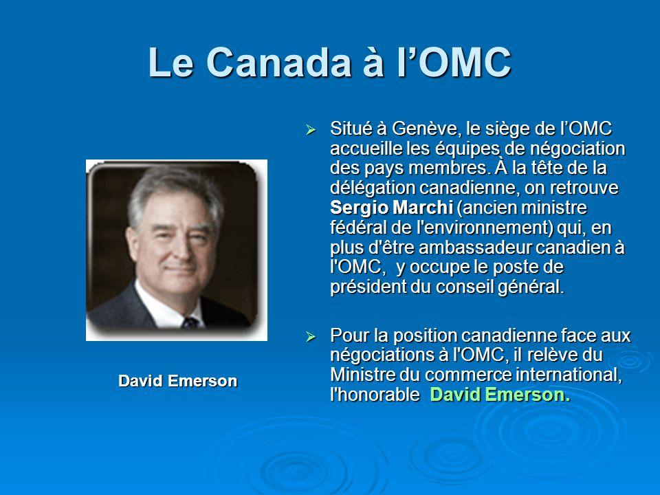 Le Canada à lOMC Situé à Genève, le siège de lOMC accueille les équipes de négociation des pays membres. À la tête de la délégation canadienne, on ret
