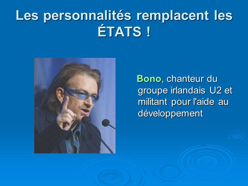 Les personnalités remplacent les ÉTATS ! Bono, chanteur du groupe irlandais U2 et militant pour l'aide au développement Bono, chanteur du groupe irlan