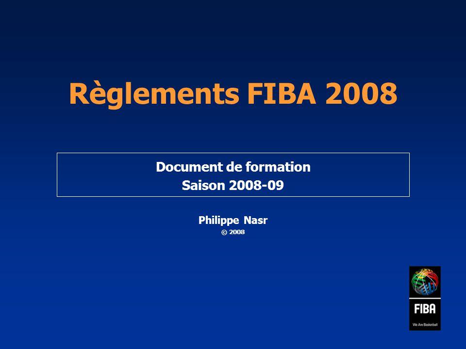 Règlements FIBA 2008 Document de formation Saison 2008-09 Philippe Nasr © 2008