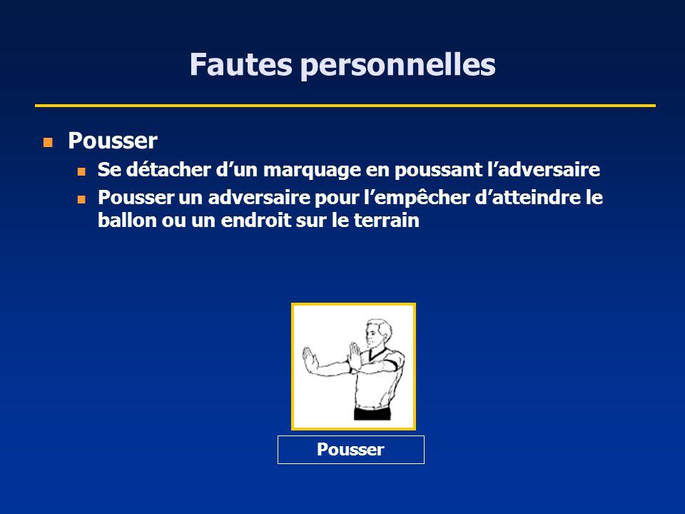 Fautes personnelles Pousser Se détacher dun marquage en poussant ladversaire Pousser un adversaire pour lempêcher datteindre le ballon ou un endroit s
