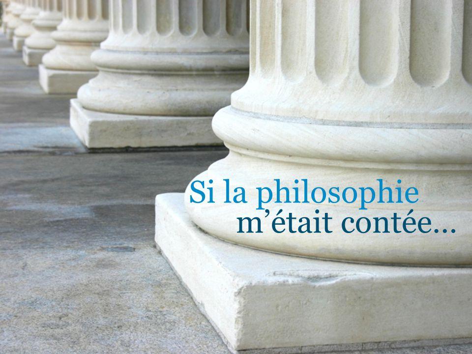 Si la philosophie métait contée…
