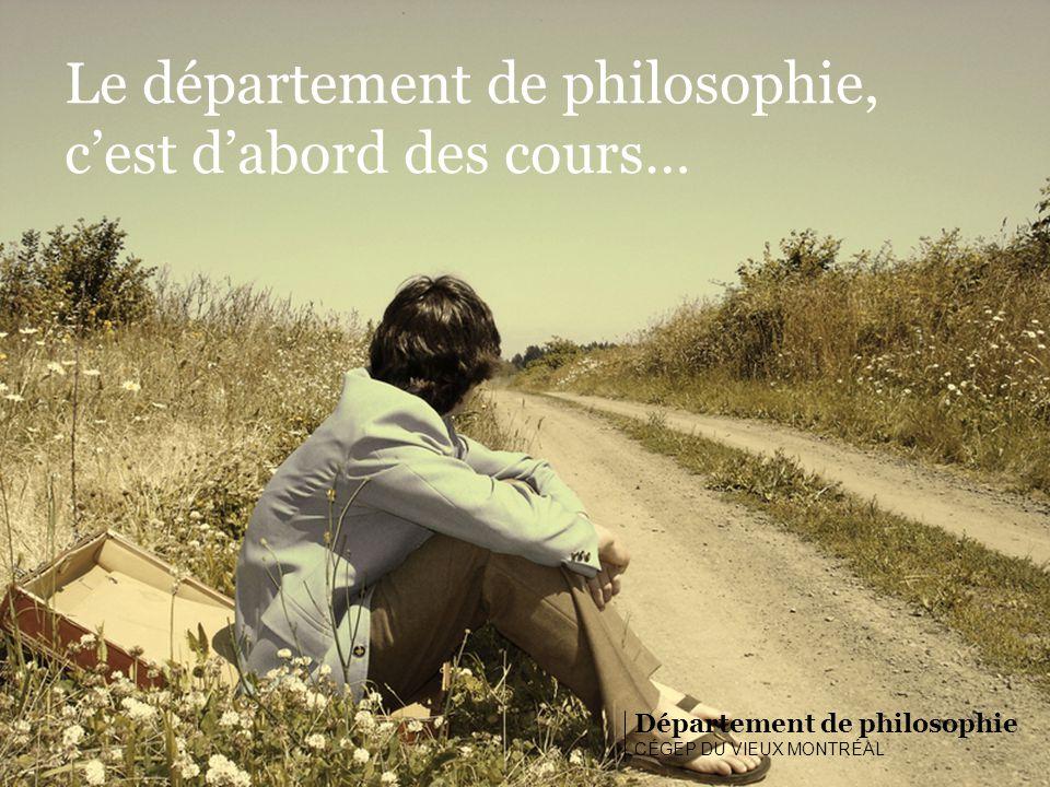 Département de philosophie CÉGEP DU VIEUX MONTRÉAL Le département de philosophie, cest dabord des cours…