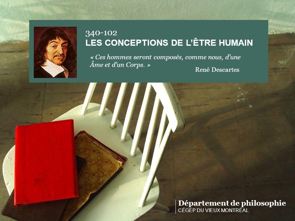 Département de philosophie CÉGEP DU VIEUX MONTRÉAL 340-102 LES CONCEPTIONS DE LÊTRE HUMAIN « Ces hommes seront composés, comme nous, dune Âme et dun Corps.