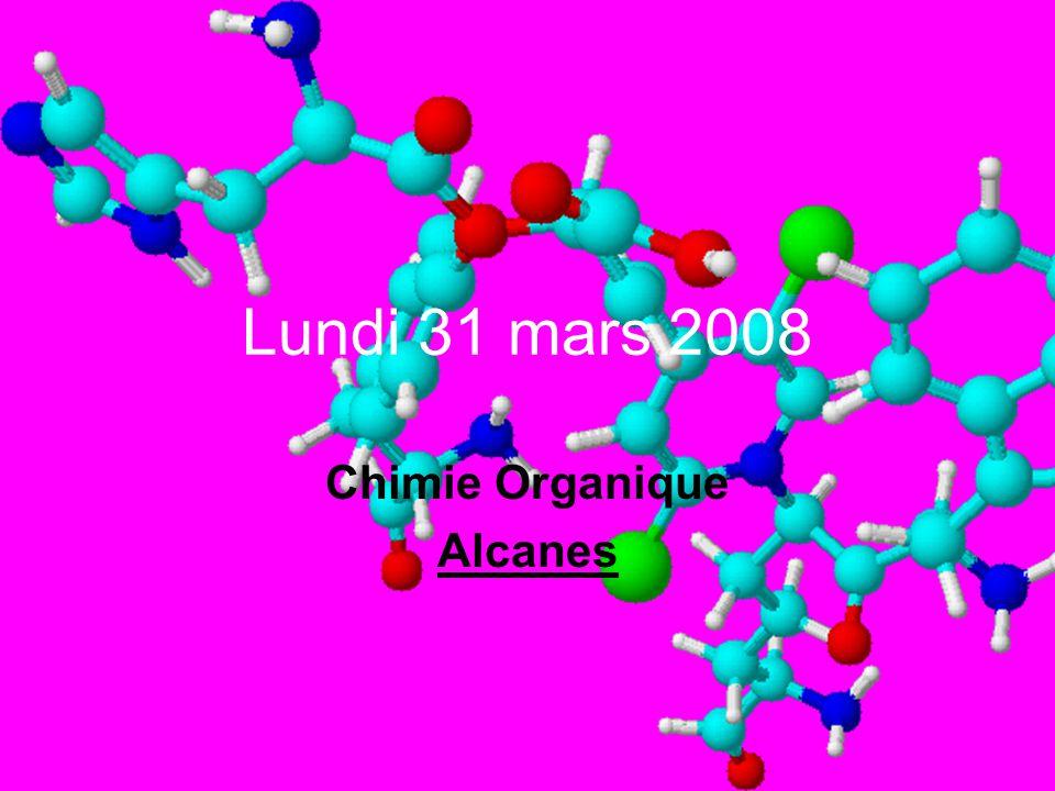 Lundi 31 mars 2008 Chimie Organique Alcanes