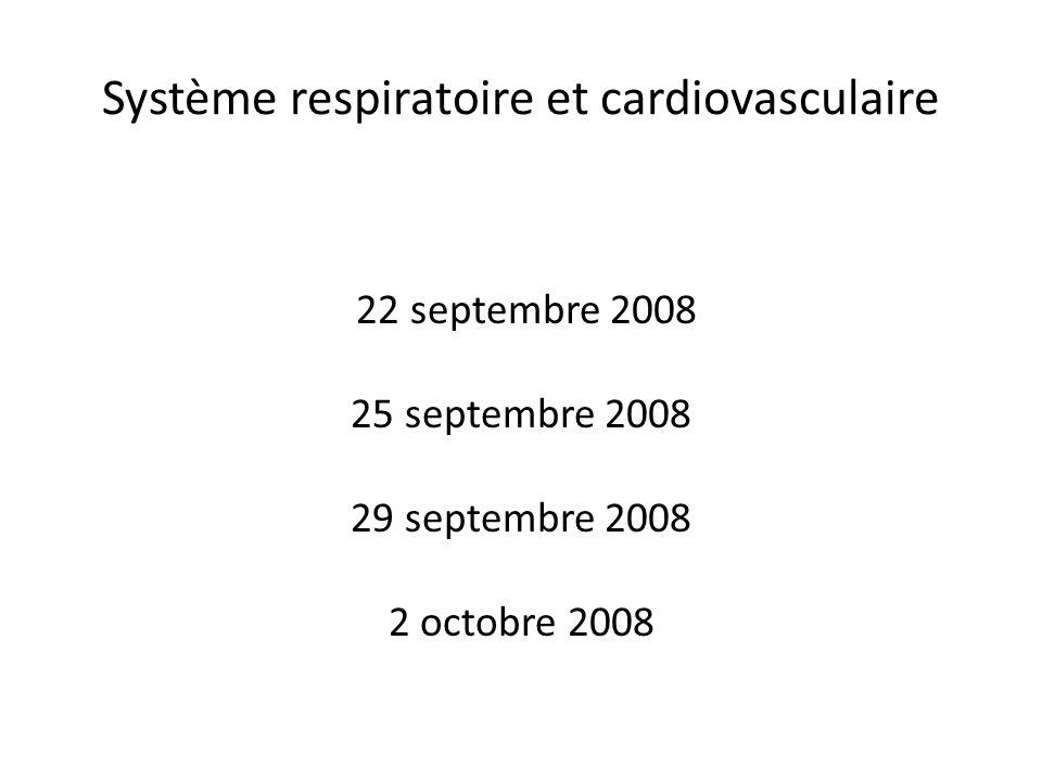 Système respiratoire et cardiovasculaire 22 septembre 2008 25 septembre 2008 29 septembre 2008 2 octobre 2008