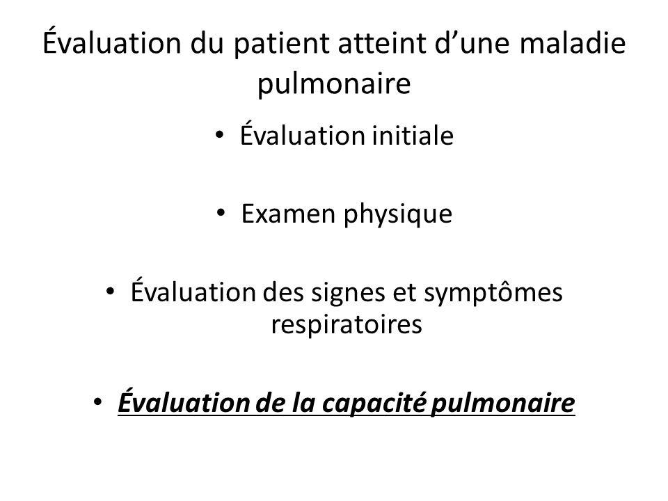 Évaluation du patient atteint dune maladie pulmonaire Évaluation initiale Examen physique Évaluation des signes et symptômes respiratoires Évaluation de la capacité pulmonaire