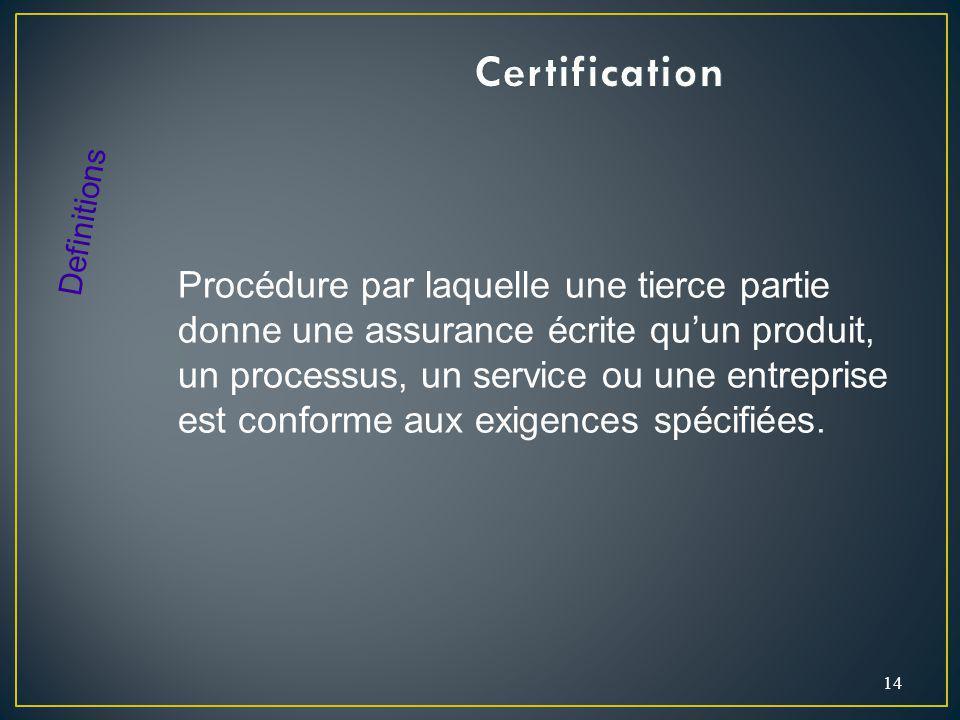 14 Procédure par laquelle une tierce partie donne une assurance écrite quun produit, un processus, un service ou une entreprise est conforme aux exigences spécifiées.