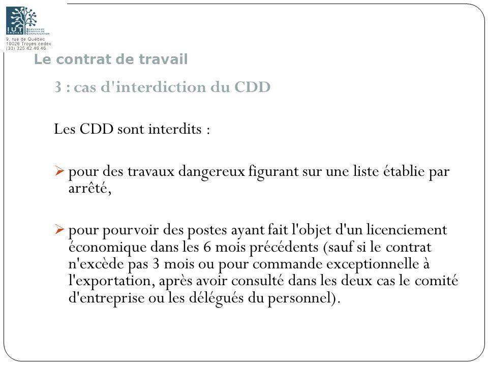 19 3 : cas d'interdiction du CDD Les CDD sont interdits : pour des travaux dangereux figurant sur une liste établie par arrêté, pour pourvoir des post