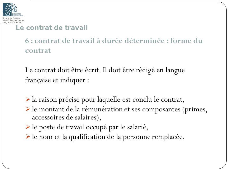 22 6 : contrat de travail à durée déterminée : forme du contrat Le contrat doit être écrit. Il doit être rédigé en langue française et indiquer : la r