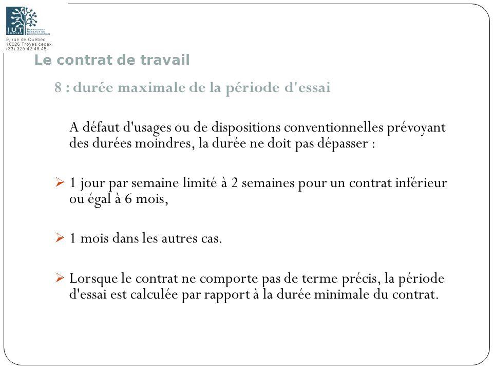 24 8 : durée maximale de la période d'essai A défaut d'usages ou de dispositions conventionnelles prévoyant des durées moindres, la durée ne doit pas