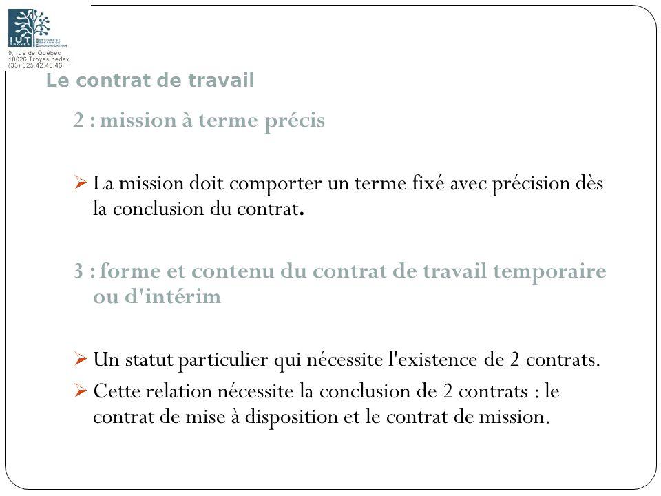 28 2 : mission à terme précis La mission doit comporter un terme fixé avec précision dès la conclusion du contrat. 3 : forme et contenu du contrat de