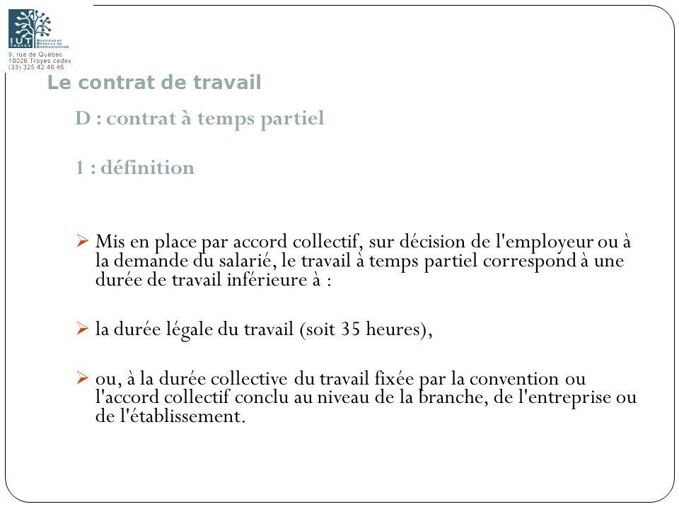 32 D : contrat à temps partiel 1 : définition Mis en place par accord collectif, sur décision de l'employeur ou à la demande du salarié, le travail à