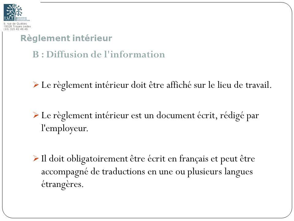 56 B : Diffusion de l'information Le règlement intérieur doit être affiché sur le lieu de travail. Le règlement intérieur est un document écrit, rédig