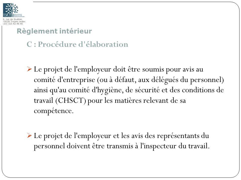 57 C : Procédure d'élaboration Le projet de l'employeur doit être soumis pour avis au comité d'entreprise (ou à défaut, aux délégués du personnel) ain