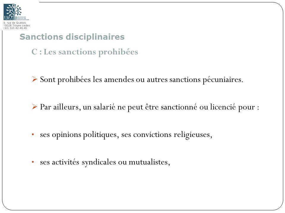 65 C : Les sanctions prohibées Sont prohibées les amendes ou autres sanctions pécuniaires. Par ailleurs, un salarié ne peut être sanctionné ou licenci