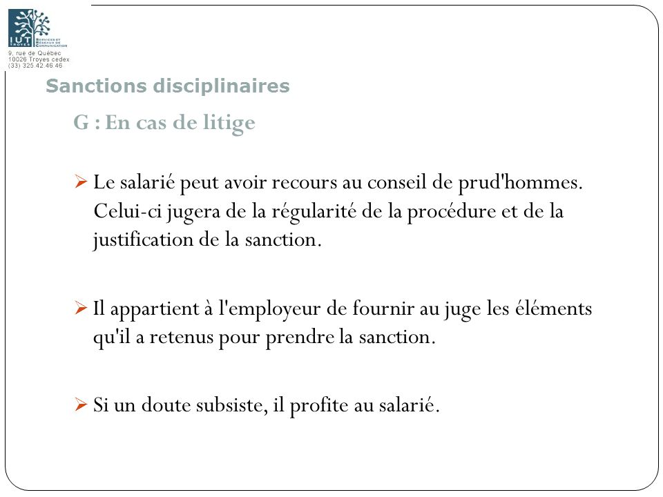 71 G : En cas de litige Le salarié peut avoir recours au conseil de prud'hommes. Celui-ci jugera de la régularité de la procédure et de la justificati