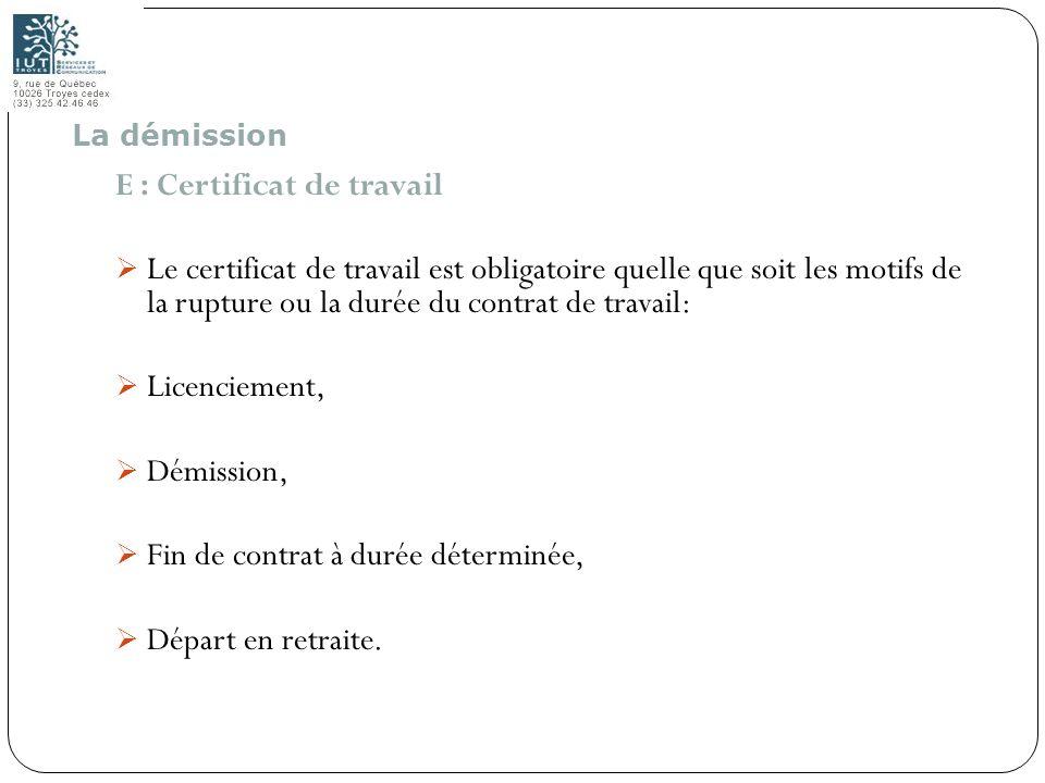 80 E : Certificat de travail Le certificat de travail est obligatoire quelle que soit les motifs de la rupture ou la durée du contrat de travail: Lice
