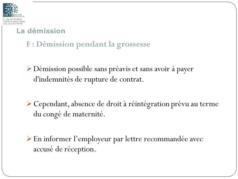 82 F : Démission pendant la grossesse Démission possible sans préavis et sans avoir à payer d'indemnités de rupture de contrat. Cependant, absence de
