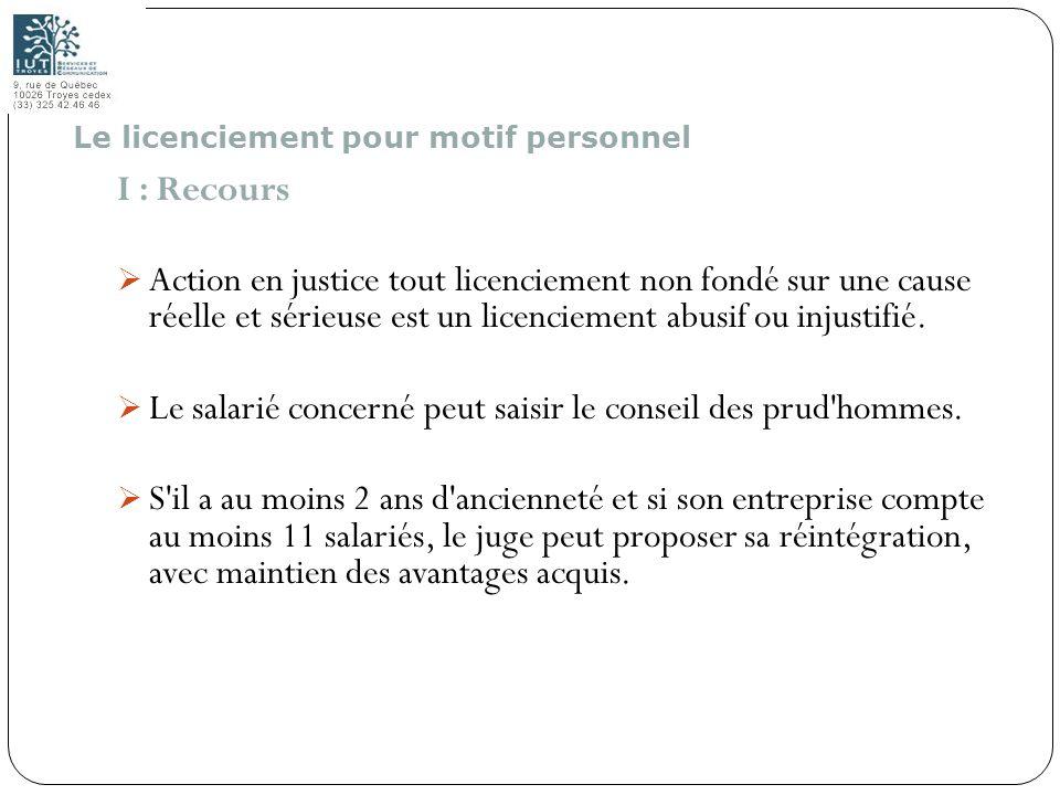 96 I : Recours Action en justice tout licenciement non fondé sur une cause réelle et sérieuse est un licenciement abusif ou injustifié. Le salarié con