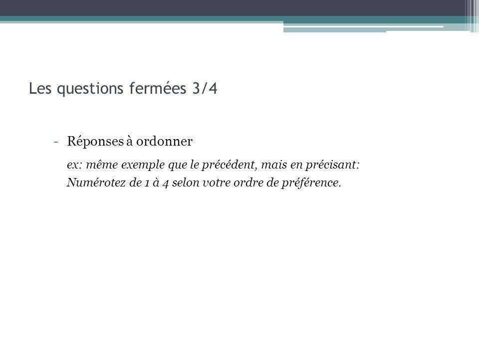 Les questions fermées 3/4 -Réponses à ordonner ex: même exemple que le précédent, mais en précisant: Numérotez de 1 à 4 selon votre ordre de préférenc