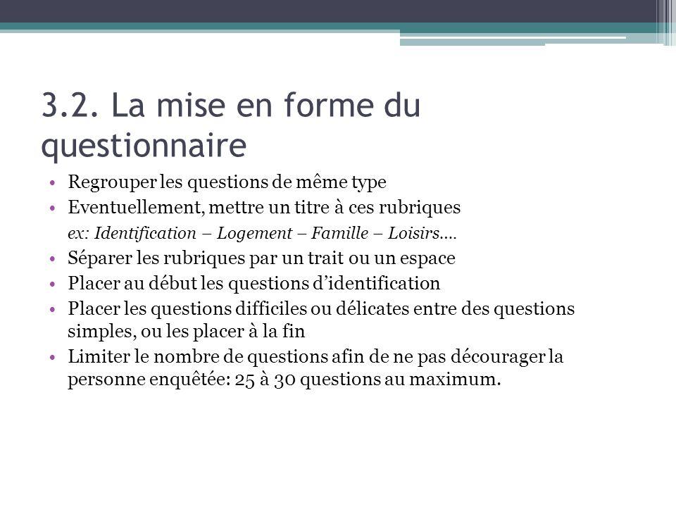 3.2. La mise en forme du questionnaire Regrouper les questions de même type Eventuellement, mettre un titre à ces rubriques ex: Identification – Logem
