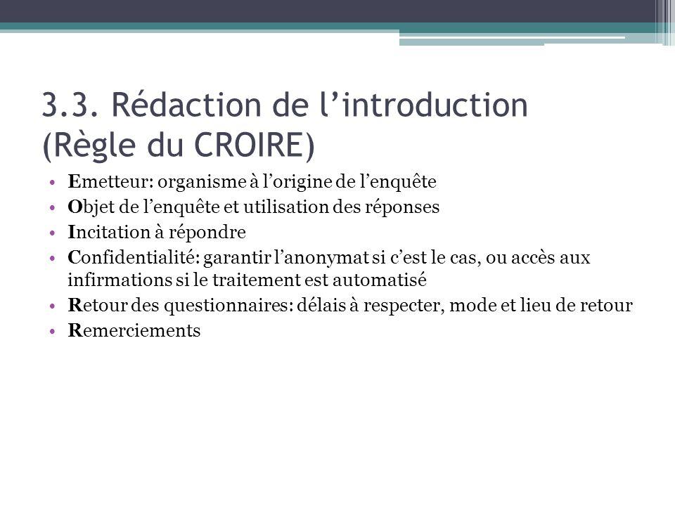 3.3. Rédaction de lintroduction (Règle du CROIRE) Emetteur: organisme à lorigine de lenquête Objet de lenquête et utilisation des réponses Incitation