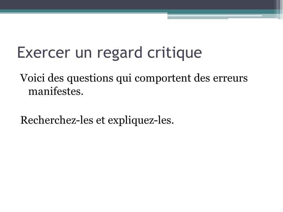 Exercer un regard critique Voici des questions qui comportent des erreurs manifestes. Recherchez-les et expliquez-les.