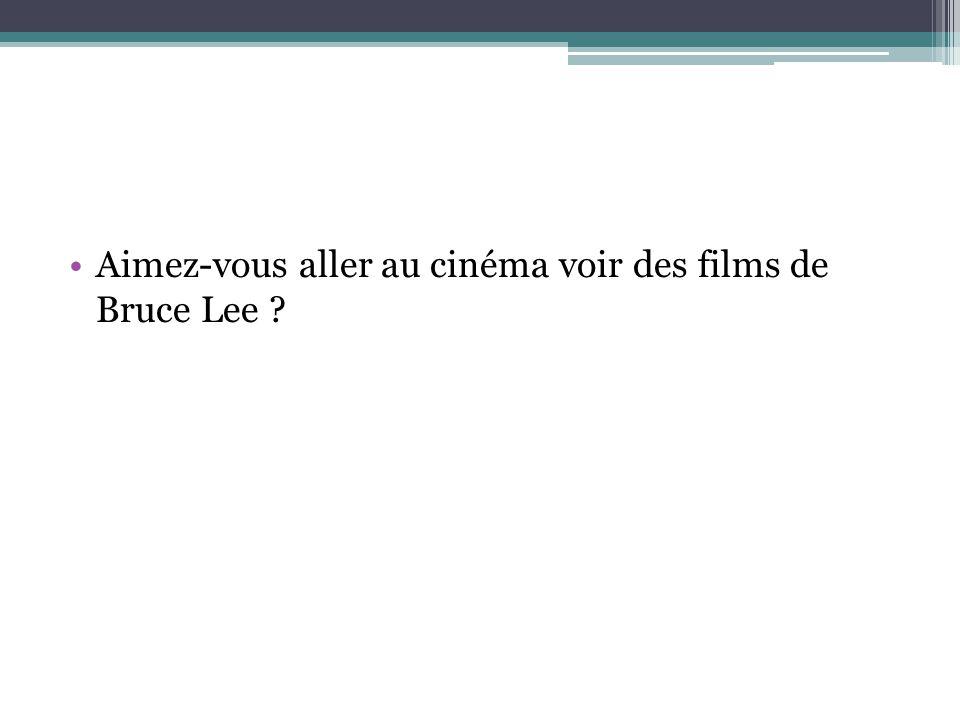Aimez-vous aller au cinéma voir des films de Bruce Lee ?