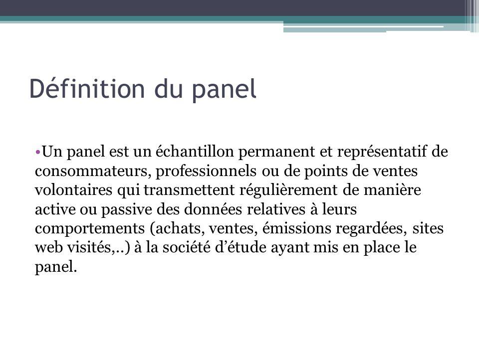 Définition du panel Un panel est un échantillon permanent et représentatif de consommateurs, professionnels ou de points de ventes volontaires qui tra