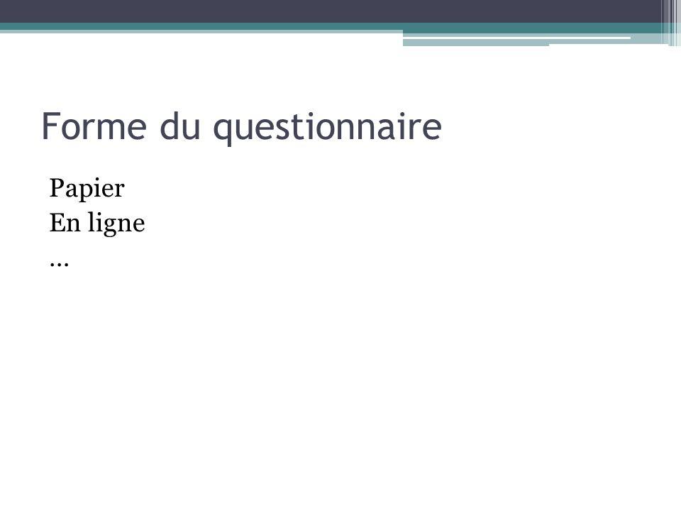 Forme du questionnaire Papier En ligne …