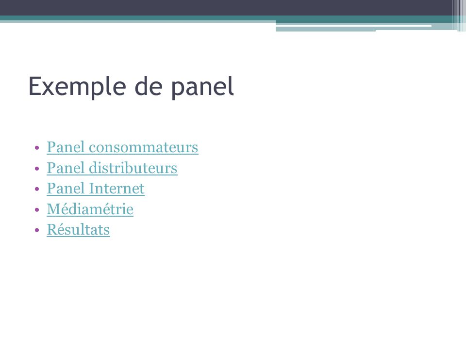 Exemple de panel Panel consommateurs Panel distributeurs Panel Internet Médiamétrie Résultats