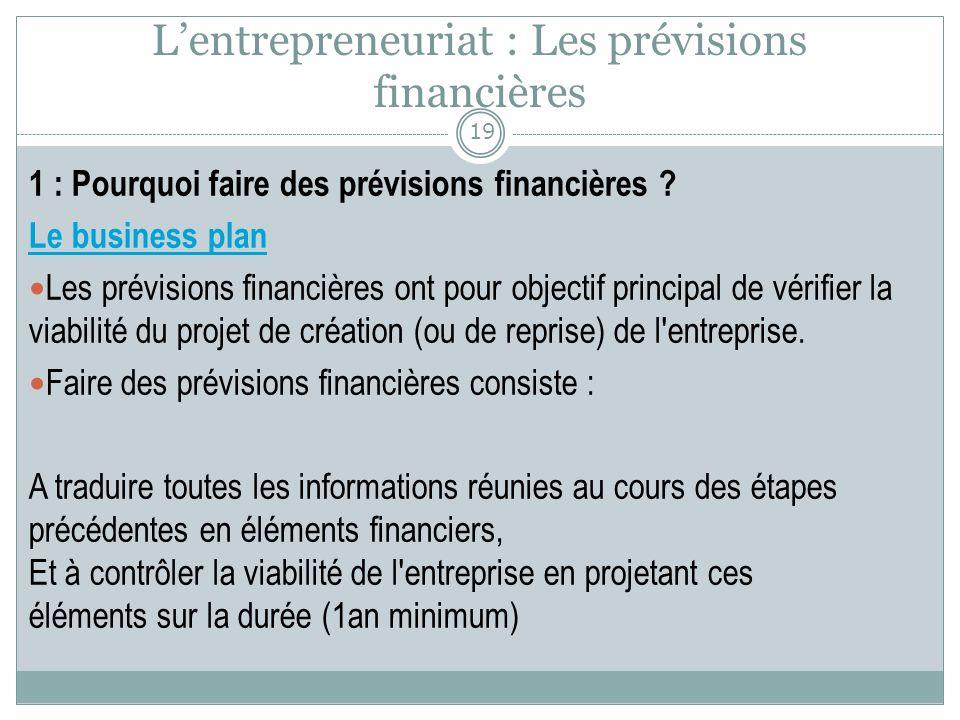 Lentrepreneuriat : Les prévisions financières 1 : Pourquoi faire des prévisions financières ? Le business plan Les prévisions financières ont pour obj