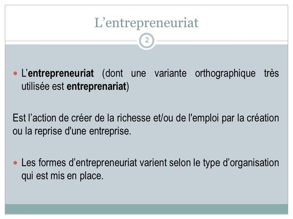 L entrepreneuriat (dont une variante orthographique très utilisée est entreprenariat ) Est laction de créer de la richesse et/ou de l'emploi par la cr