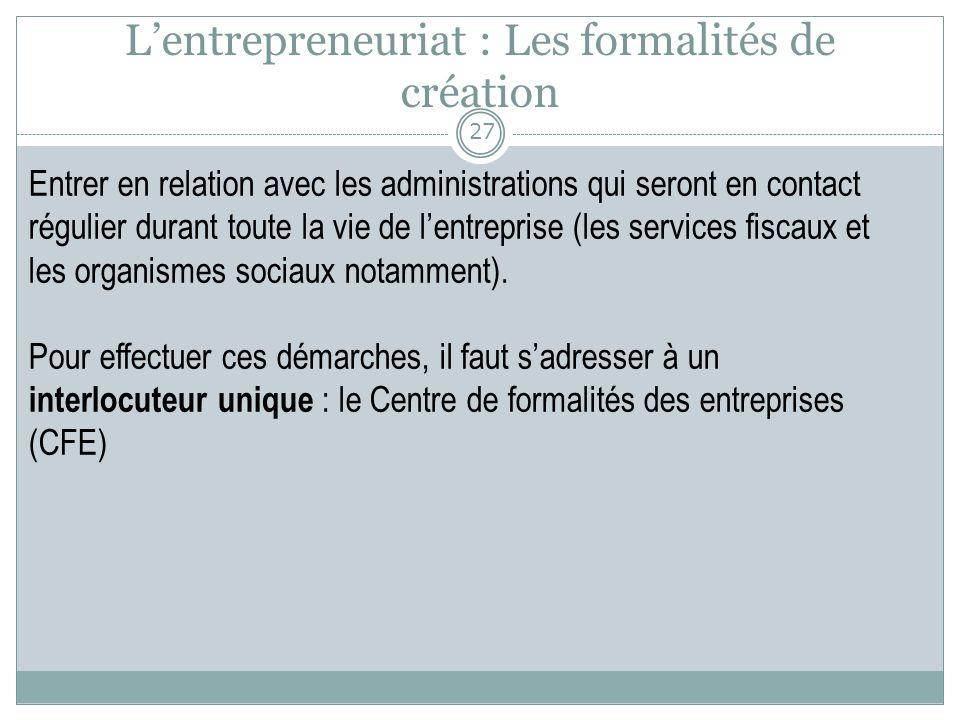 Lentrepreneuriat : Les formalités de création Entrer en relation avec les administrations qui seront en contact régulier durant toute la vie de lentre